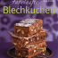 Einfach raffiniert – Fabelhafte Blechkuchen