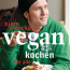 Vegan kochen für alle – Mit Björn Moschinski die Hemmschwelle überwinden