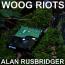 Woog Riots  – Alan Rusbridger