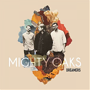 Mighty Oaks – Dreamers