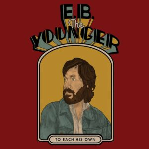 E.B. The Younger – To Each His Own
