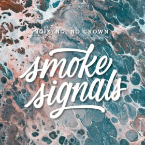 No King, No Crown – Smoke Signals