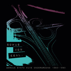 Various Artists – Sowas von Egal – German Synth Wave Underground 1980 – 1985