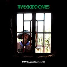 The Good Ones – Rwanda, you Should Be Loved